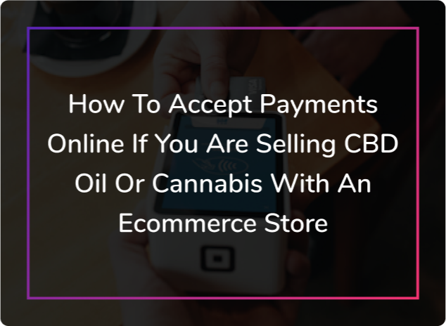 How To Accept Payments For Your CBD Products
