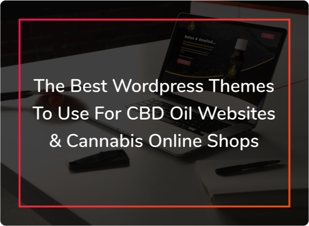 The Best WordPress Themes for CBD and Cannabis Websites
